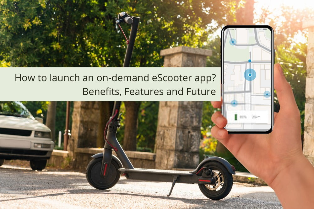 How to launch an on-demand eScooter app? Benefits, Features and Future - Buddies Buzz