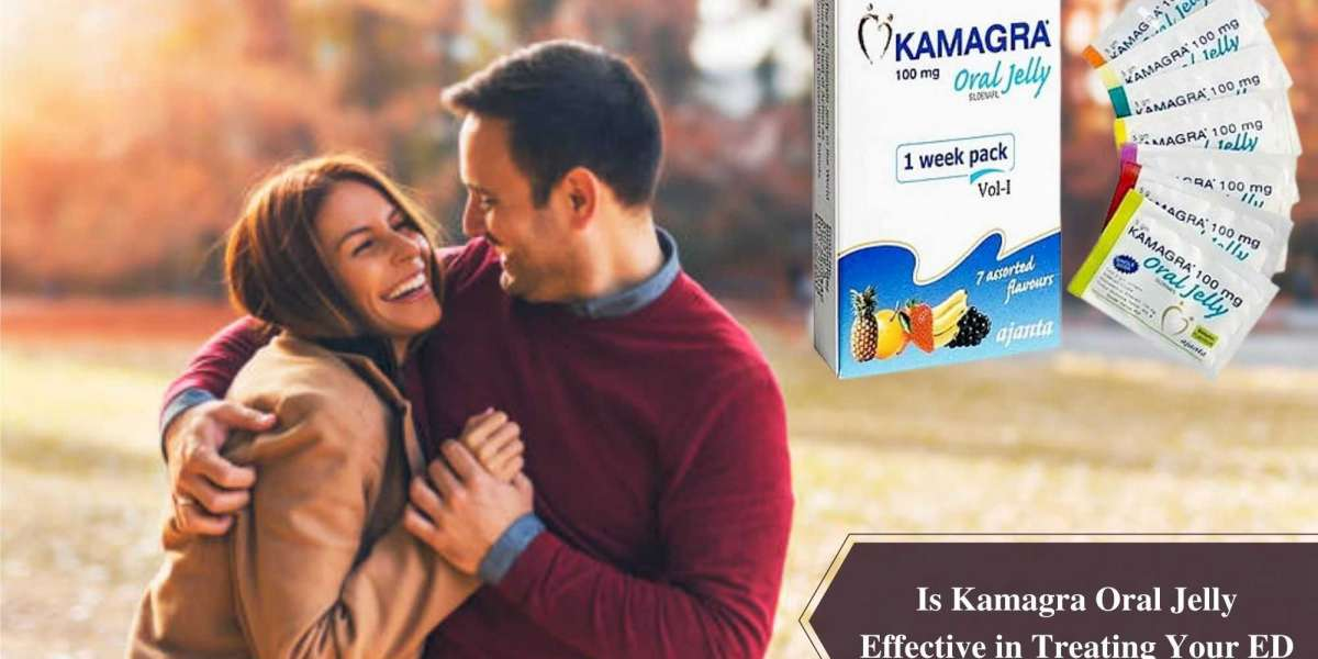 Is Kamagra Oral Jelly Effective in Treating Your ED?