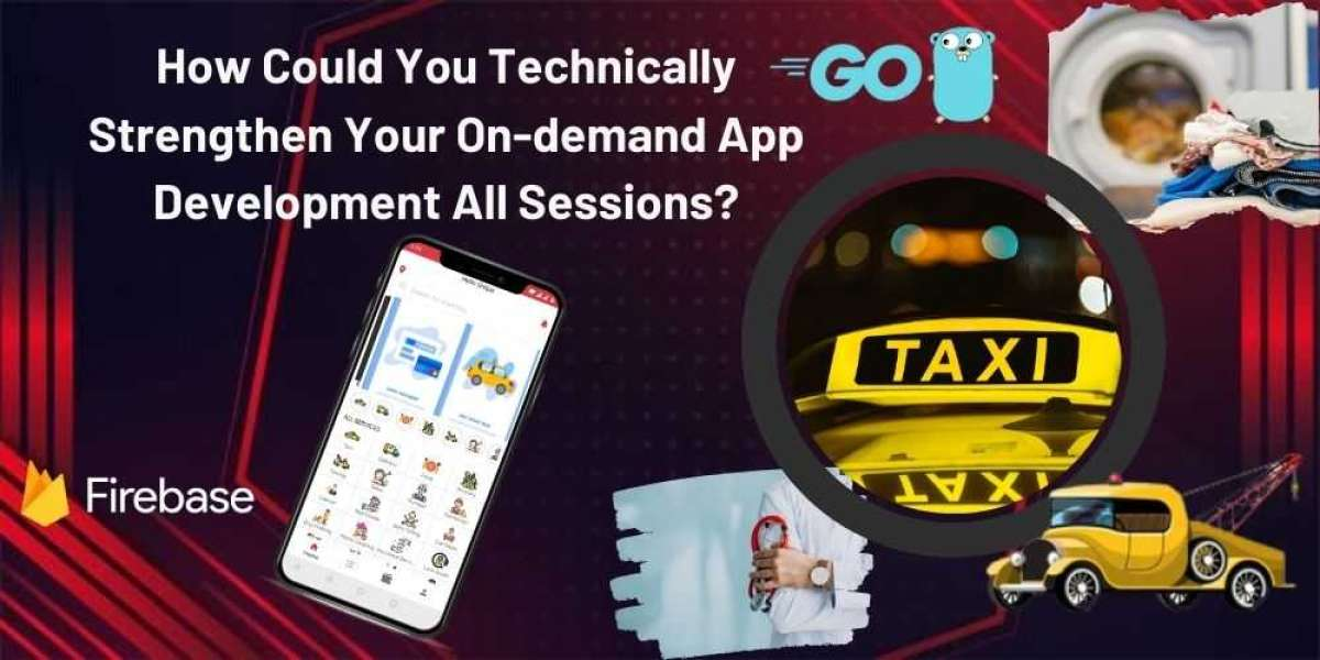 How Could You Technically Strengthen Your On-demand App Development In All Sessions