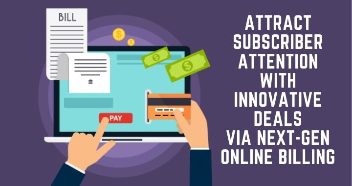 Attract Subscriber Attention with Innovative Deals via Next-Gen Online Billing   Secure IoT Services